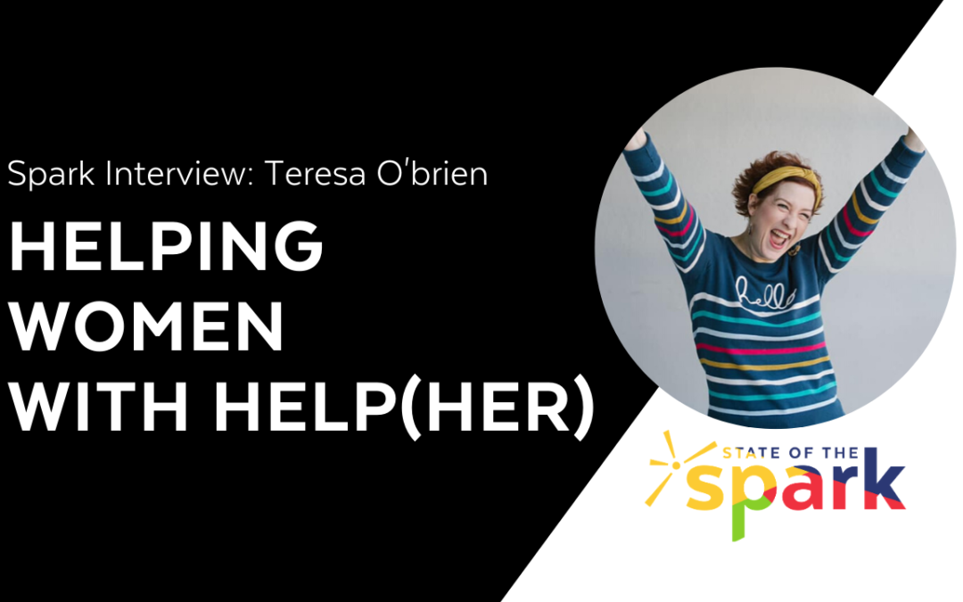 Spark Interview: Teresa O'brien – Helping Women with Help(her)